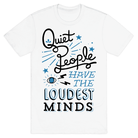 Quiet People Have The Loudest Minds Mens T-Shirt