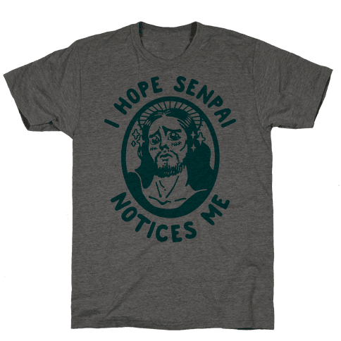I Hope Senpai Notices Me Jesus Mens T-Shirt