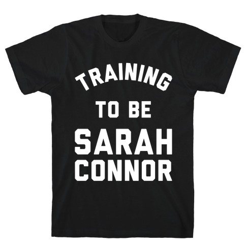Training To Be Sarah Connor T-Shirt