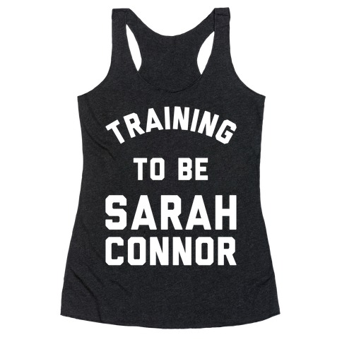 Training To Be Sarah Connor Racerback Tank Top