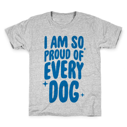 I Am So Proud Of Every Dog Kids T-Shirt