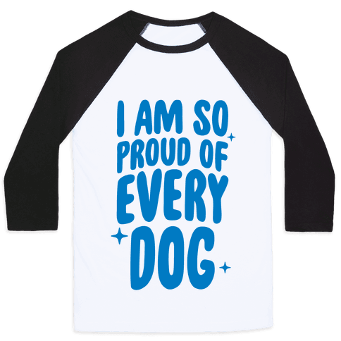 I Am So Proud Of Every Dog Baseball Tee