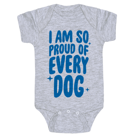 I Am So Proud Of Every Dog Baby Onesy