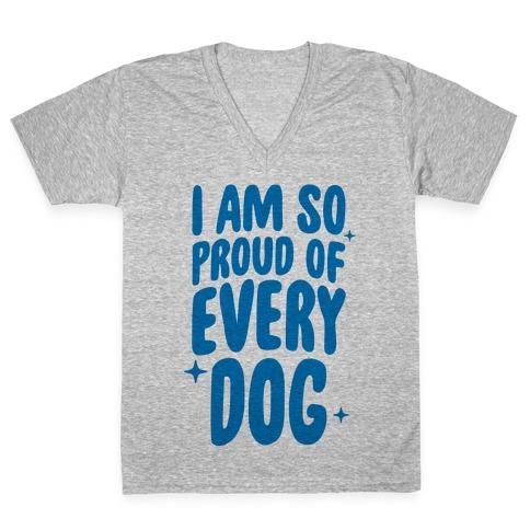 I Am So Proud Of Every Dog V-Neck Tee Shirt