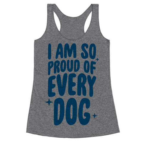 I Am So Proud Of Every Dog Racerback Tank Top