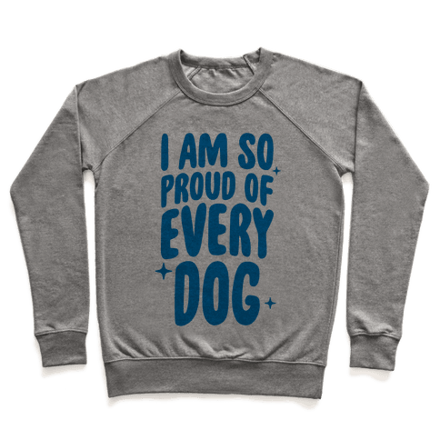 I Am So Proud Of Every Dog Pullover