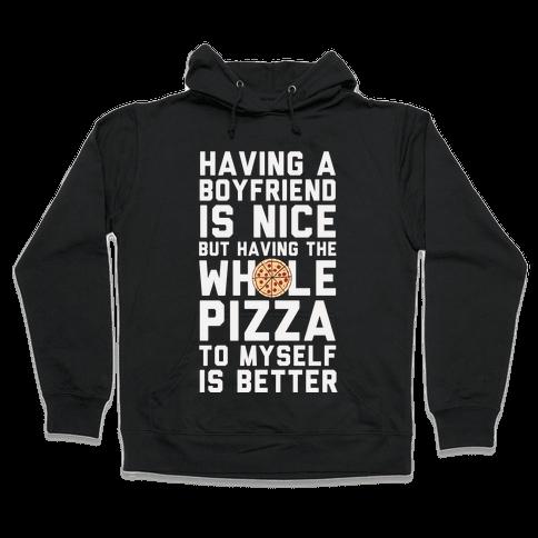 Having A Boyfriend Is Nice But Having The Whole Pizza Hooded Sweatshirt