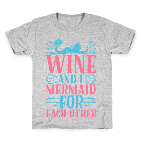 Wine and I Mermaid for Each Other Kids T-Shirt