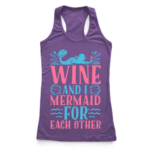 Wine and I Mermaid for Each Other Racerback Tank Top