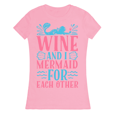 Wine and I Mermaid for Each Other Womens T-Shirt