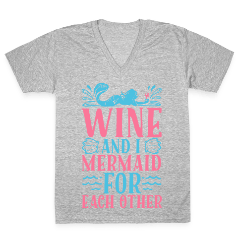 Wine and I Mermaid for Each Other V-Neck Tee Shirt