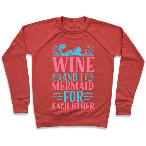 Wine and I Mermaid for Each Other Pullover