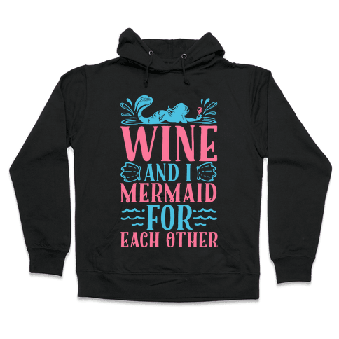 Wine and I Mermaid for Each Other Hooded Sweatshirt