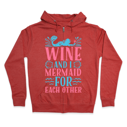 Wine and I Mermaid for Each Other Zip Hoodie