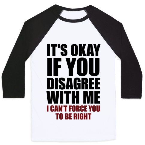 It's Okay If You Disagree With Me Baseball Tee