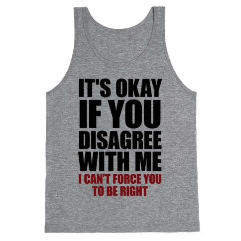 It's Okay If You Disagree With Me Tank Top