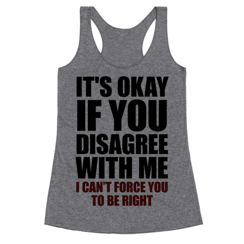 It's Okay If You Disagree With Me Racerback Tank Top