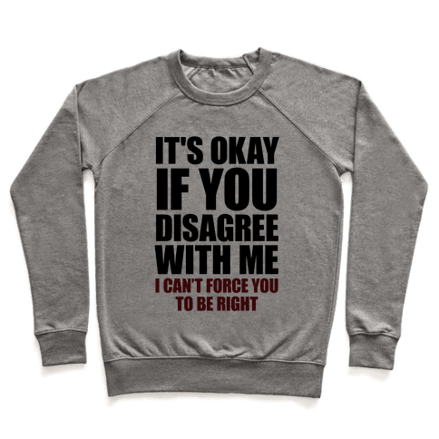 It's Okay If You Disagree With Me Pullover