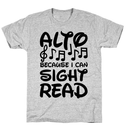 Alto Because I Can Sight Read T-Shirt