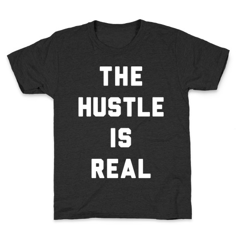 The Hustle Is Real Kids T-Shirt
