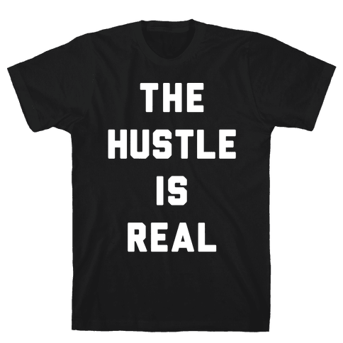 The Hustle Is Real Mens T-Shirt