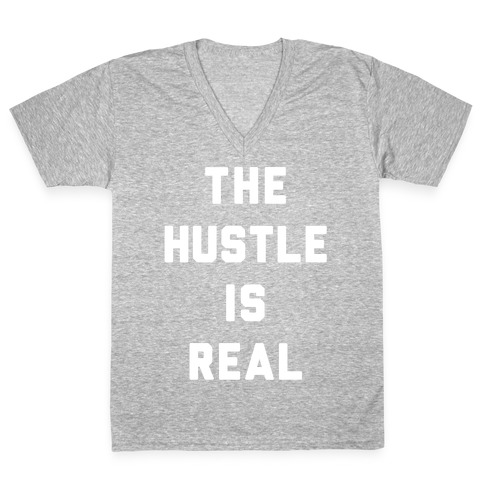 The Hustle Is Real V-Neck Tee Shirt