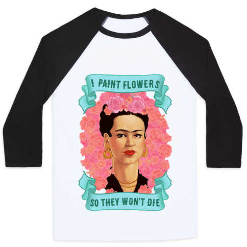 Frida Khalo (I Paint Flowers So They Won't Die)