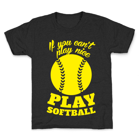 If You Can't Play Nice Play Softball (Yellow) Kids T-Shirt