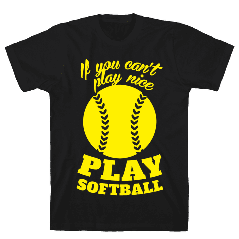 If You Can't Play Nice Play Softball (Yellow) Mens T-Shirt