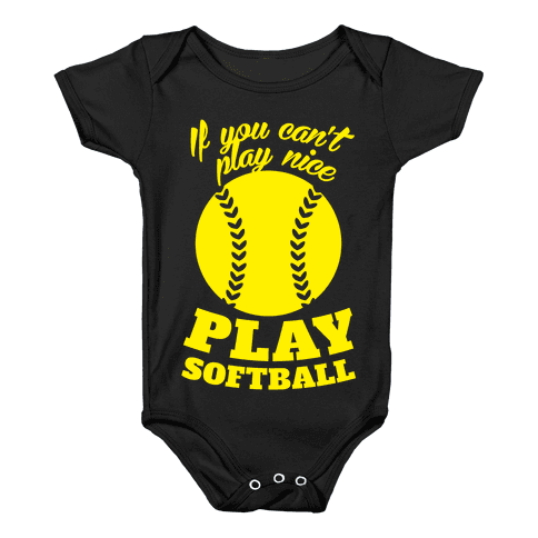 If You Can't Play Nice Play Softball (Yellow) Baby Onesy