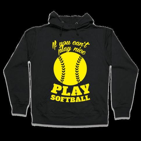 If You Can't Play Nice Play Softball (Yellow) Hooded Sweatshirt