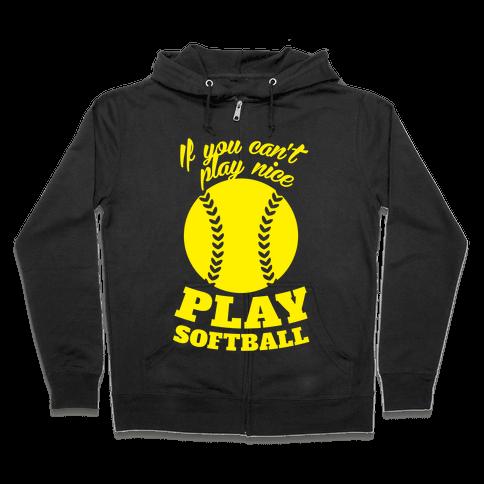 If You Can't Play Nice Play Softball (Yellow) Zip Hoodie