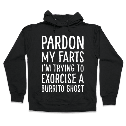 Pardon My Farts I'm Trying to Exorcise a Burrito Ghost Hooded Sweatshirt