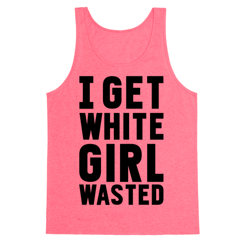 I Get White Girl Wasted Tank Top