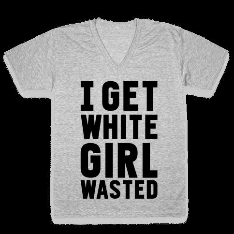 I Get White Girl Wasted V-Neck Tee Shirt