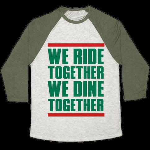 We Ride Together We Dine Together Baseball Tee
