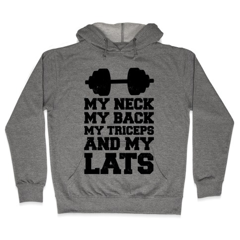 My Neck My Back My Triceps And My Lats Hooded Sweatshirt