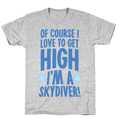 Of Course I Love To Get High (I'm A Skydiver) T-Shirt