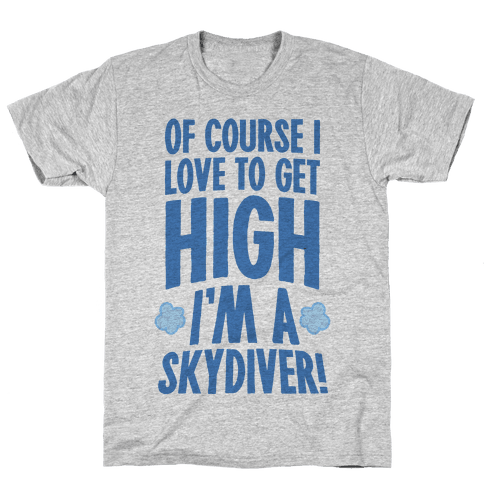 Of Course I Love To Get High (I'm A Skydiver) Mens T-Shirt