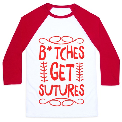 B*tches get Sutures Baseball Tee