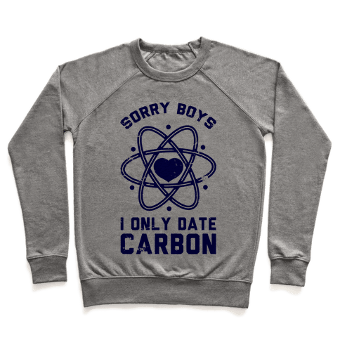 Sorry Boys I Only Date Carbon Pullover