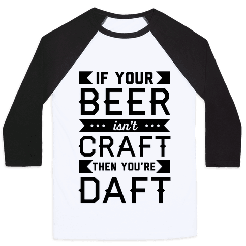 If Your Beer Isn't Craft Then You're Daft