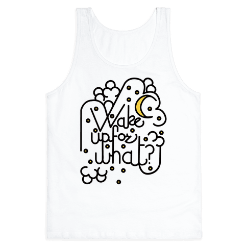 Wake Up For What? Tank Top