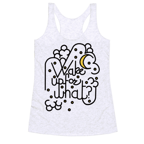 Wake Up For What? Racerback Tank Top
