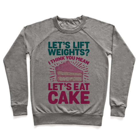 Let's Lift Weights? I Think You Mean Let's Eat Cake Pullover