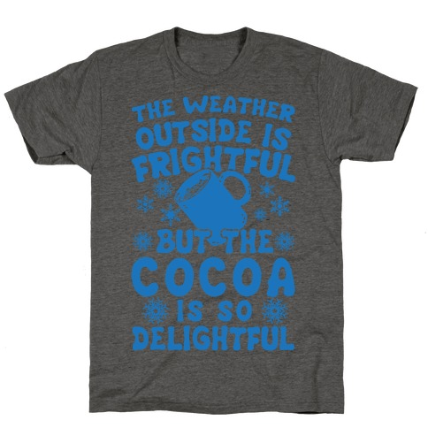 The Weather Outside is Frightful But The Cocoa Is So Delightful T-Shirt