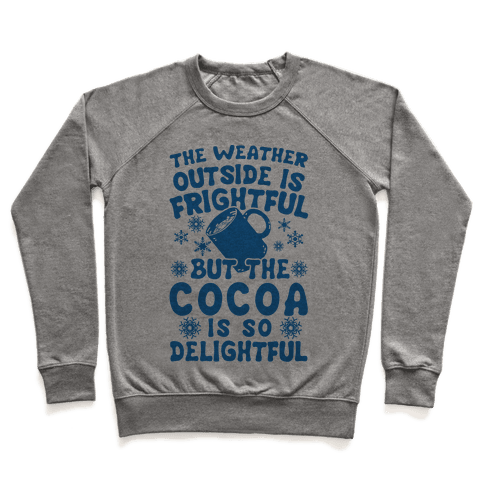 The Weather Outside is Frightful But The Cocoa Is So Delightful Pullover