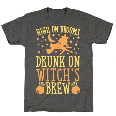 High On Brooms Drunk On Witch's Brew T-Shirt