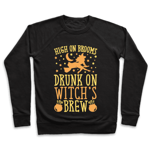 High On Brooms Drunk On Witch's Brew Pullover