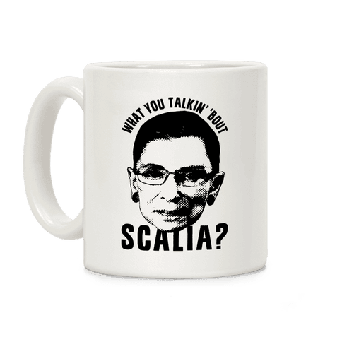 What You Talkin' 'Bout Scalia? Coffee Mug